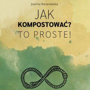 jak-kompostowac-to-proste-ekodruk-joanna-baranowska-wydawnictwo-korzenie